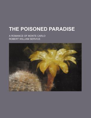 The Poisoned Paradise; A Romance of Monte Carlo - Service, Robert William