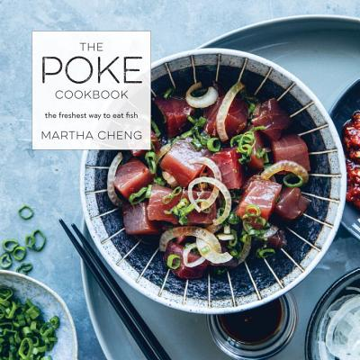 The Poke Cookbook: The Freshest Way to Eat Fish - Cheng, Martha