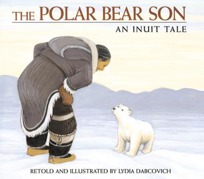 The Polar Bear Son: An Inuit Tale -