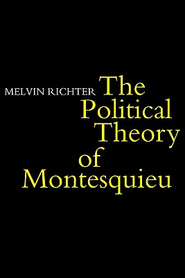 The Politcal Theory of Montesquieu - Montesquieu, Charles de Secondat, and Richter, Melvyn, and Richter, Melvin