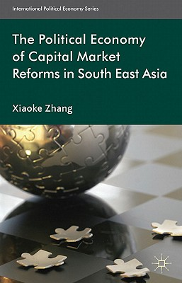 The Political Economy of Capital Market Reforms in Southeast Asia - Zhang, X.