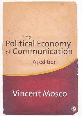 The Political Economy of Communication - Mosco, Vincent, Professor