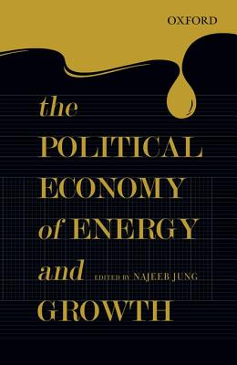 The Political Economy of Energy and Growth - Jung, Najeeb (Editor)