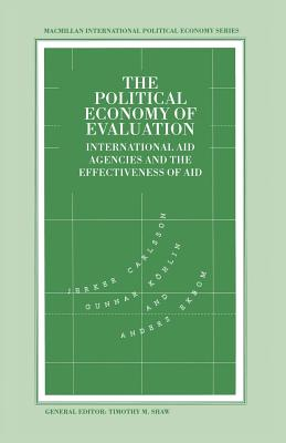 The Political Economy of Evaluation: International Aid Agencies and the Effectiveness of Aid - Carlsson, Jerker, and Koehlin, Gunnar, and Ekbom, Anders