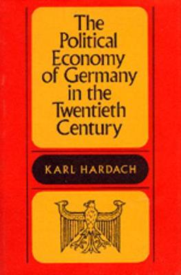 The Political Economy of Germany in the Twentieth Century - Hardach, Karl