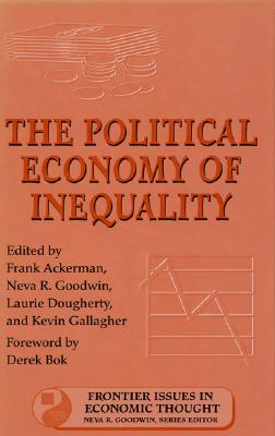 The Political Economy of Inequality - Ackerman, Frank (Editor), and Goodwin, Neva R (Editor), and Dougherty, Laurie (Editor)