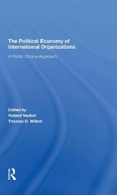 The Political Economy Of International Organizations: A Public Choice Approach - Vaubel, Roland, and Willett, Thomas D