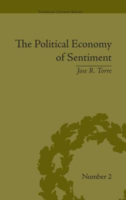 The Political Economy of Sentiment: Paper Credit and the Scottish Enlightenment in Early Republic Boston, 1780-1820 - Torre, Jose R.