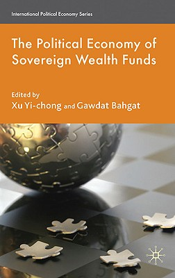 The Political Economy of Sovereign Wealth Funds - Yi-chong, Xu, and Bahgat, Gawdat