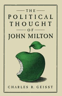 The Political Thought of John Milton - Geisst, Charles R, Professor