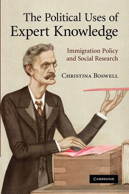 The Political Uses of Expert Knowledge: Immigration Policy and Social Research - Boswell, Christina