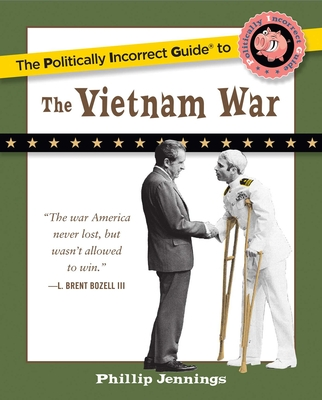 The Politically Incorrect Guide to the Vietnam War - Jennings, Phillip