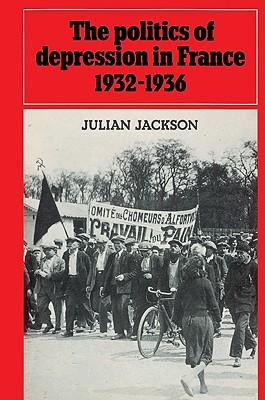 The Politics of Depression in France 1932-1936 - Jackson, Julian