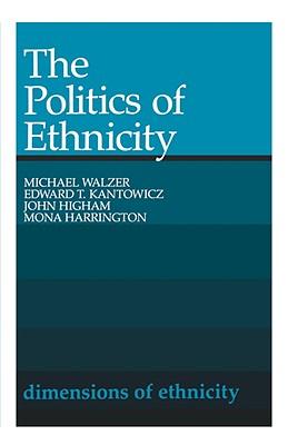 The Politics of Ethnicity - Walzer, Michael, and Kantowicz, Edward T, and Higham, John, Professor