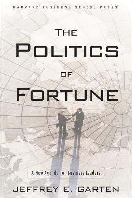 The Politics of Fortune: A New Agenda for Business Leaders - Garten, Jeffrey E