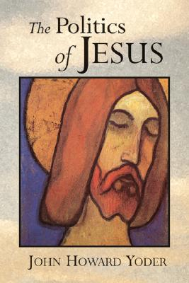 The Politics of Jesus: Vicit Agnus Noster - Yoder, John Howard