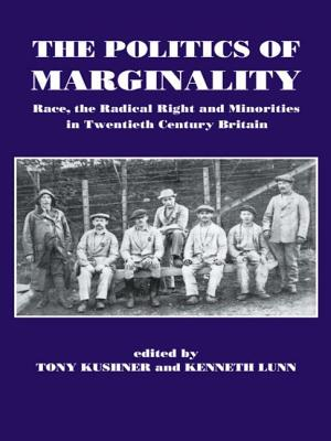 The Politics of Marginality: Race, the Radical Right and Minorities in Twentieth Century Britain - Kushner, Tony (Editor), and Lunn, Kenneth (Editor)