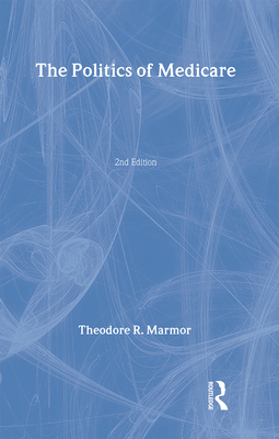 The Politics of Medicare - Marmor, Theodore R R
