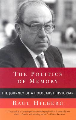 The Politics of Memory: The Journey of a Holocaust Historian - Hilberg, Raul