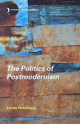 The Politics of Postmodernism - Hutcheon, Linda
