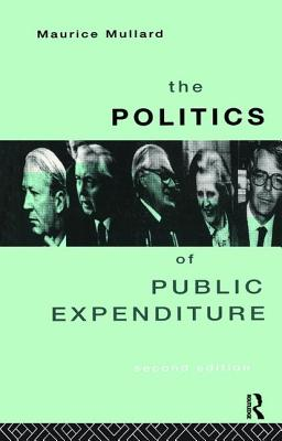 The Politics of Public Expenditure - Mullard, Maurice