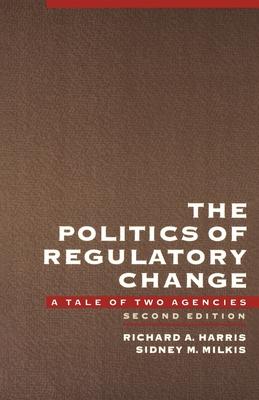 The Politics of Regulatory Change: A Tale of Two Agencies - Harris, Richard A