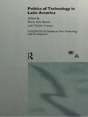The Politics of Technology in Latin America - Bastos, M