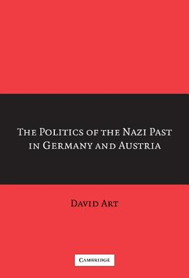 The Politics of the Nazi Past in Germany and Austria - Art, David