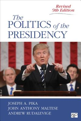 The Politics of the Presidency - Pika, Joseph A, and Maltese, John Anthony, Professor, and Rudalevige, Andrew C