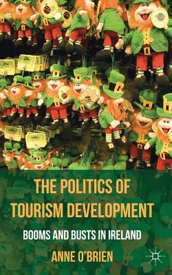 The Politics of Tourism Development: Booms and Busts in Ireland - O'Brien, A.