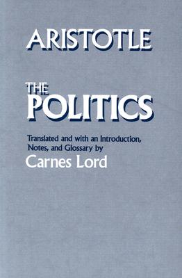 The Politics - Lord, Carnes, Professor (Translated by), and Aristotle