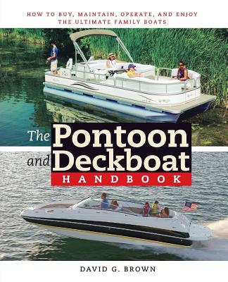 The Pontoon and Deckboat Handbook: How to Buy, Maintain, Operate, and Enjoy the Ultimate Family Boats - Brown, David