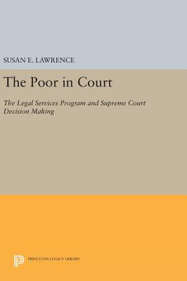 The Poor in Court: The Legal Services Program and Supreme Court Decision Making - Lawrence, Susan E.
