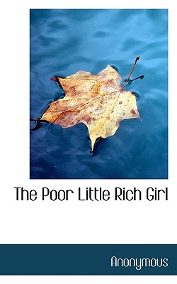 The Poor Little Rich Girl - Anonymous