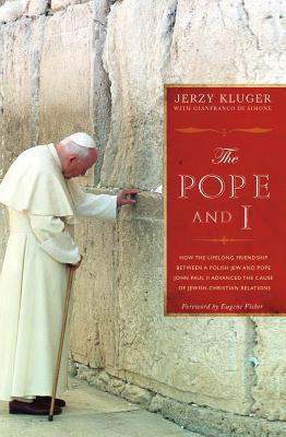The Pope and I: How the Lifelong Friendship Between a Polish Jew and Pope John Paul II Advanced the Cause of Jewish-Christian Relations - Kluger, Jerzy, and DiSimone, G.