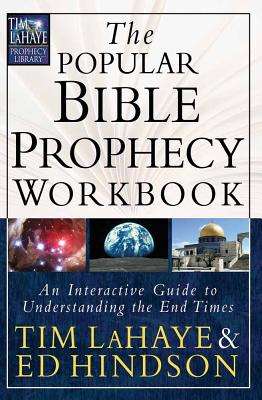 The Popular Bible Prophecy Workbook: An Interactive Guide to Understanding the End Times - LaHaye, Tim, Dr., and Hindson, Edward E, Dr., D.Phil.
