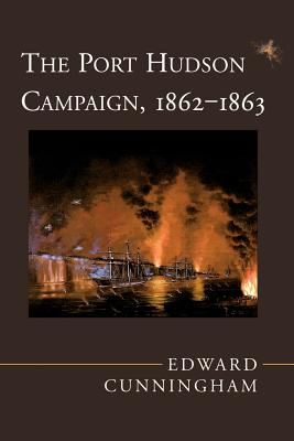 The Port Hudson Campaign, 1862--1863 - Cunningham, Edward, and Williams, T Harry (Foreword by)