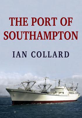 The Port of Southampton - Collard, Ian