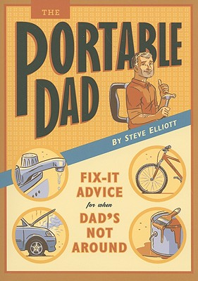 The Portable Dad: Fix-It Advice for When Dad's Not Around - Elliott, Steve