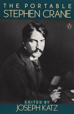 The Portable Stephen Crane - Crane, Stephen, and Katz, Joseph (Notes by)