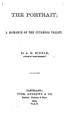 The Portrait, A Romance of the Cuyahoga Valley - Riddle, A G