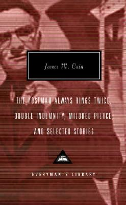 The Postman Always Rings Twice, Double Indemnity, Mildred Pierce, and Selected Stories - Cain, James M, and Polito, Robert (Introduction by)