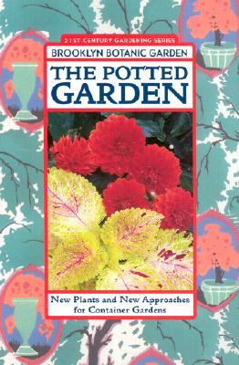 The Potted Garden: New Plants and New Approaches for Container Gardens - Appell, Scott D (Editor)