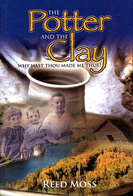 The Potter and the Clay: Why Hast Thou Made Me Thus? - Moss, Reed