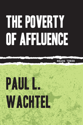 The Poverty of Affluence: A Psychological Portrait of the American Way of Life - Wachtel, Paul L, Ph.D.