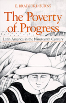 The Poverty of Progress: Latin America in the Nineteenth Century - Burns, E Bradford
