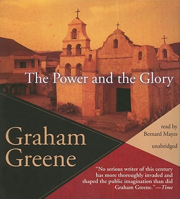 The Power and the Glory - Greene, Graham, and Mayes, Bernard (Read by)