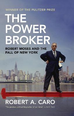 The Power Broker: Robert Moses and the Fall of New York - Caro, Robert A.