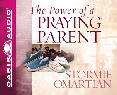 The Power of a Praying Parent - Omartian, Stormie, and Darlow, Cynthia (Narrator)