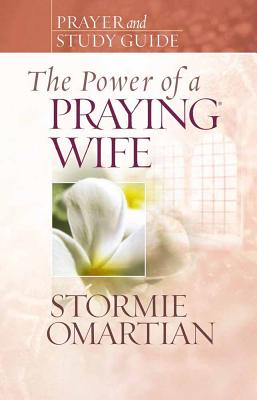 The Power of a Praying Wife: Prayer and Study Guide - Omartian, Stormie